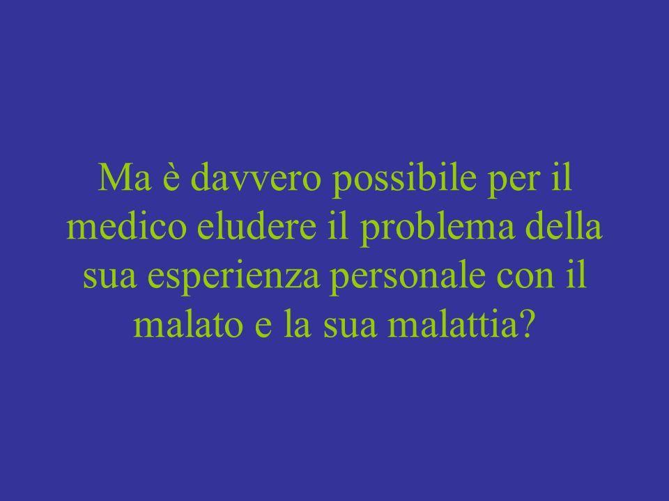 Ma è davvero possibile per il medico eludere il problema della sua esperienza personale con il malato e la sua malattia