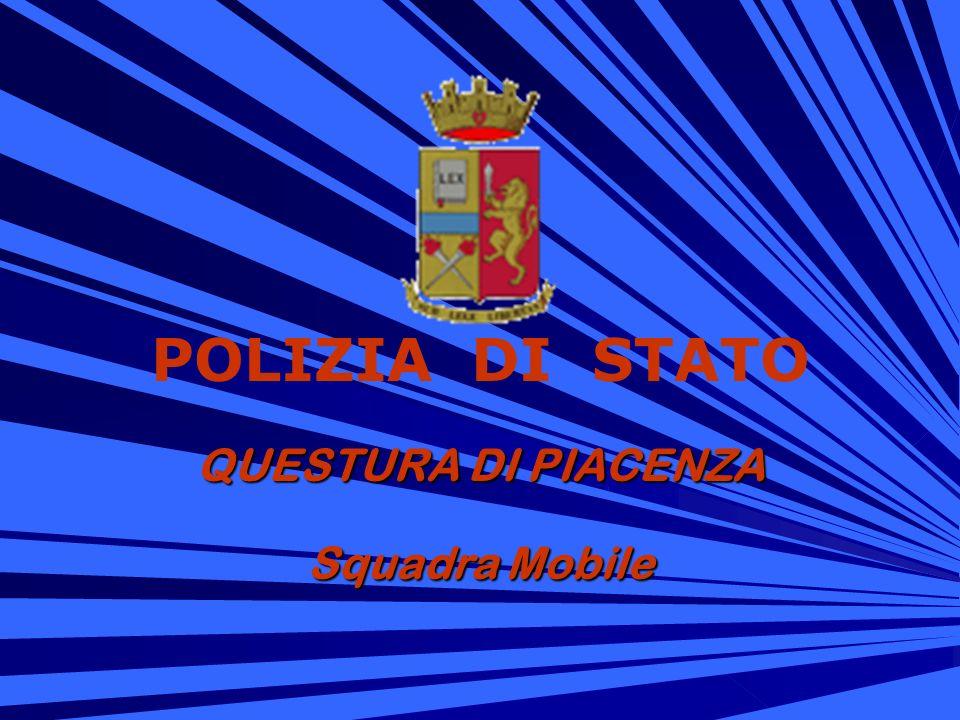 POLIZIA DI STATO QUESTURA DI PIACENZA Squadra Mobile
