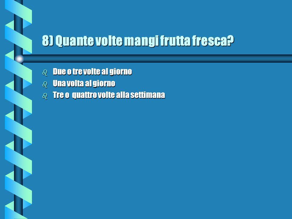 8) Quante volte mangi frutta fresca