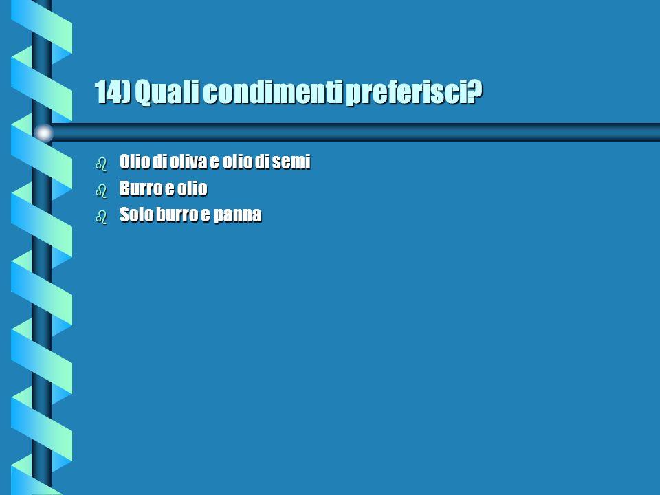 14) Quali condimenti preferisci