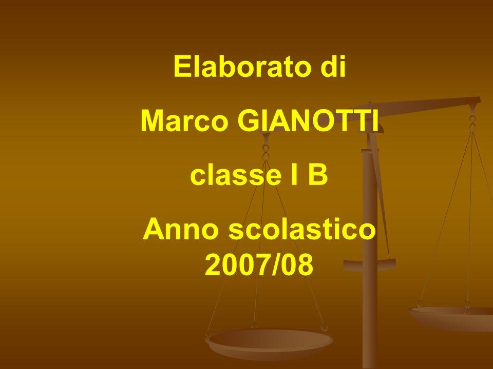 Elaborato di Marco GIANOTTI classe I B Anno scolastico 2007/08