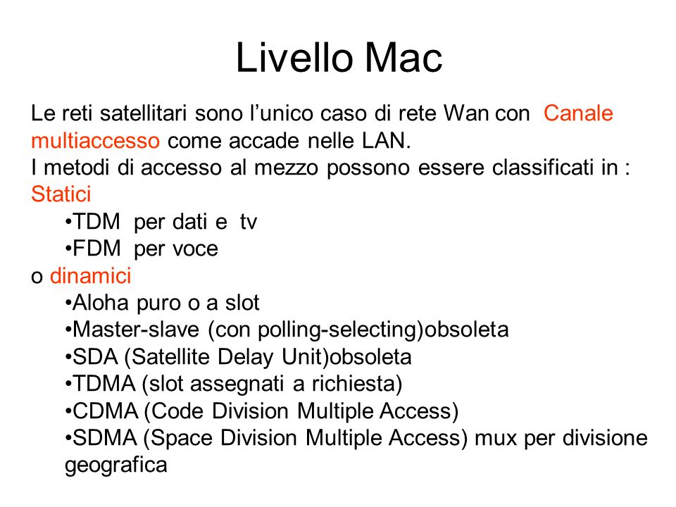 Livello Mac Le reti satellitari sono l'unico caso di rete Wan con Canale multiaccesso come accade nelle LAN.