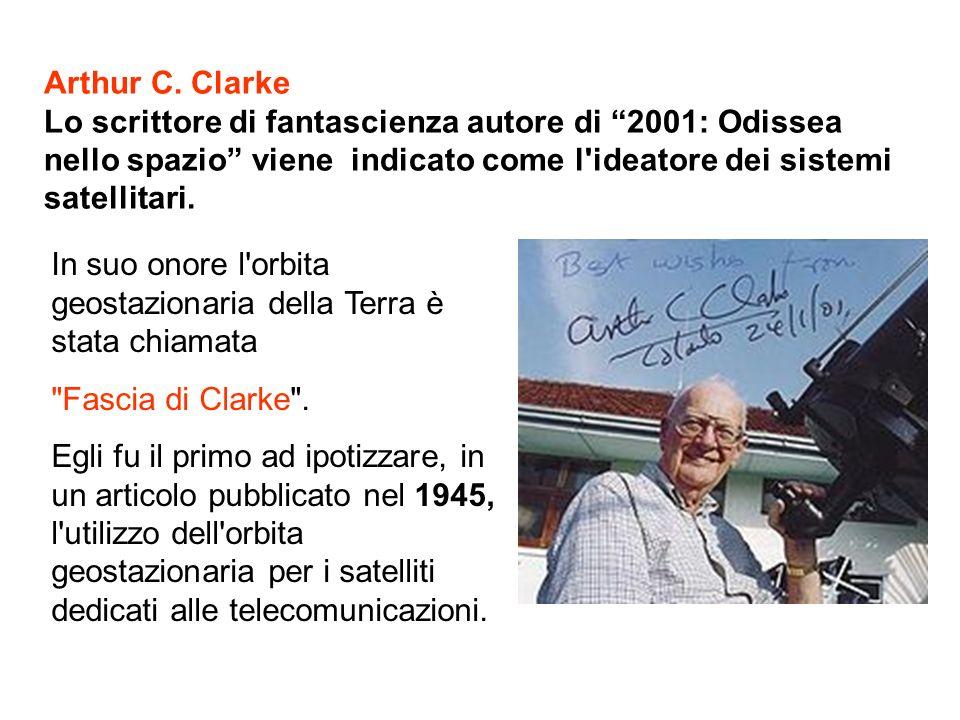 Arthur C. Clarke Lo scrittore di fantascienza autore di 2001: Odissea nello spazio viene indicato come l ideatore dei sistemi satellitari.