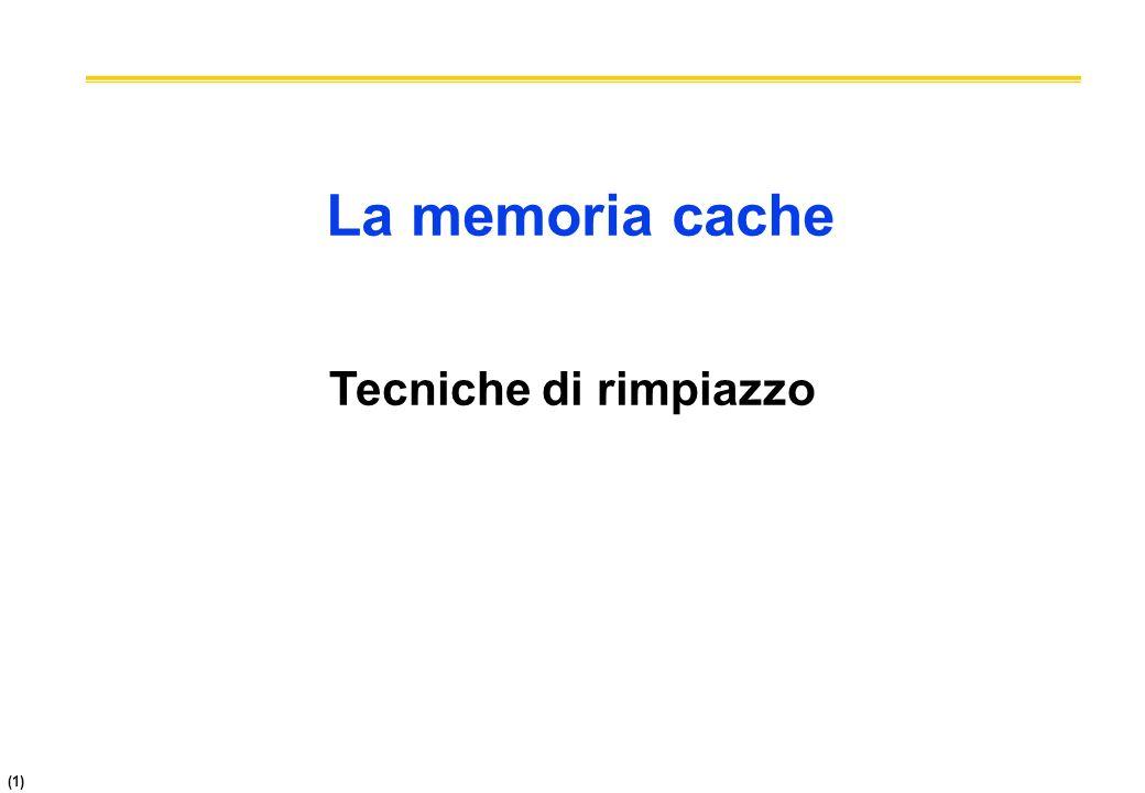 La memoria cache Tecniche di rimpiazzo