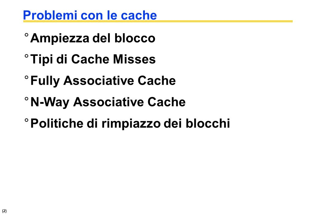 Problemi con le cache Ampiezza del blocco. Tipi di Cache Misses. Fully Associative Cache. N-Way Associative Cache.