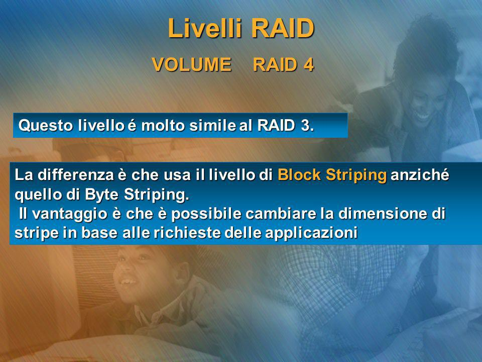Livelli RAID VOLUME RAID 4 Questo livello é molto simile al RAID 3.