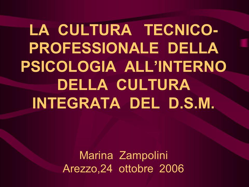 LA CULTURA TECNICO- PROFESSIONALE DELLA PSICOLOGIA ALL'INTERNO DELLA CULTURA INTEGRATA DEL D.S.M.