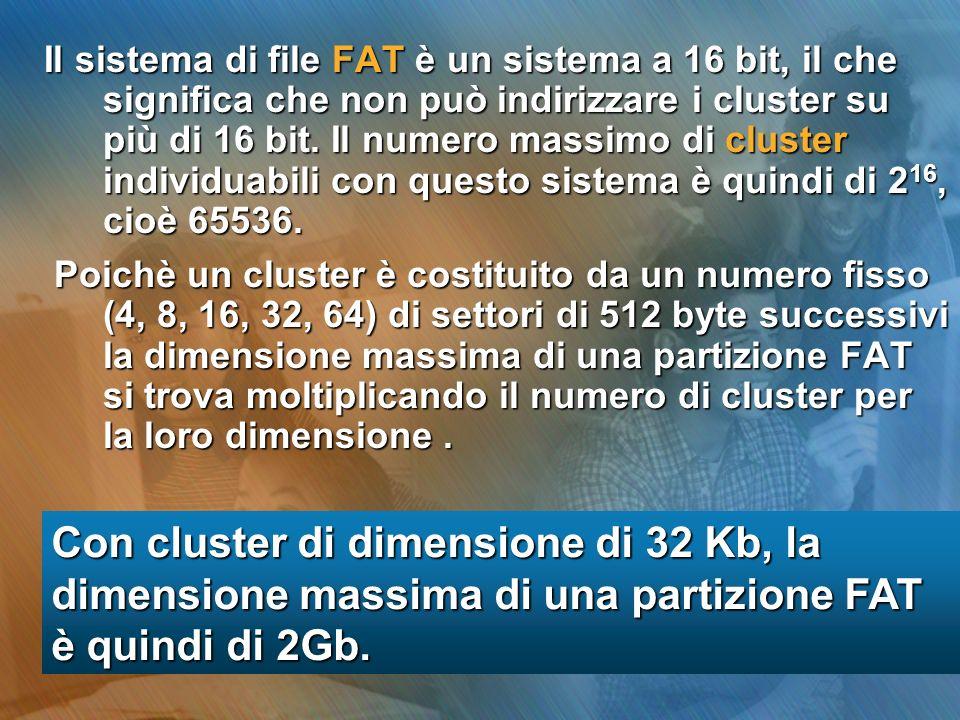 Il sistema di file FAT è un sistema a 16 bit, il che significa che non può indirizzare i cluster su più di 16 bit. Il numero massimo di cluster individuabili con questo sistema è quindi di 216, cioè 65536.