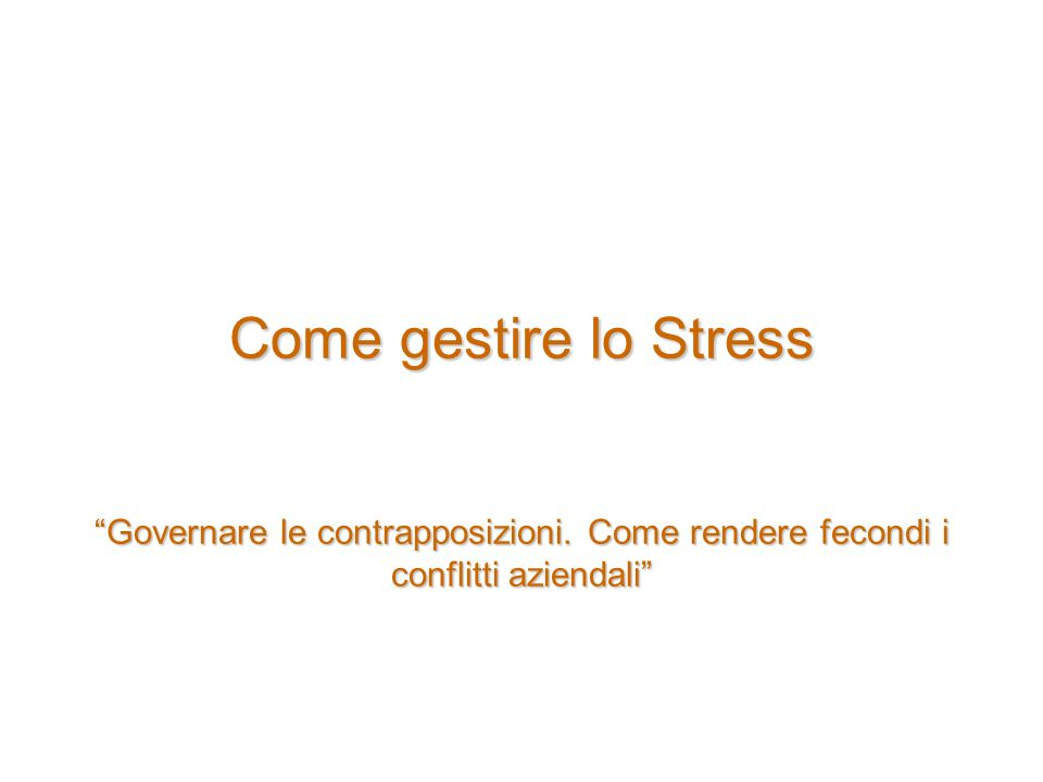 Come gestire lo Stress Governare le contrapposizioni