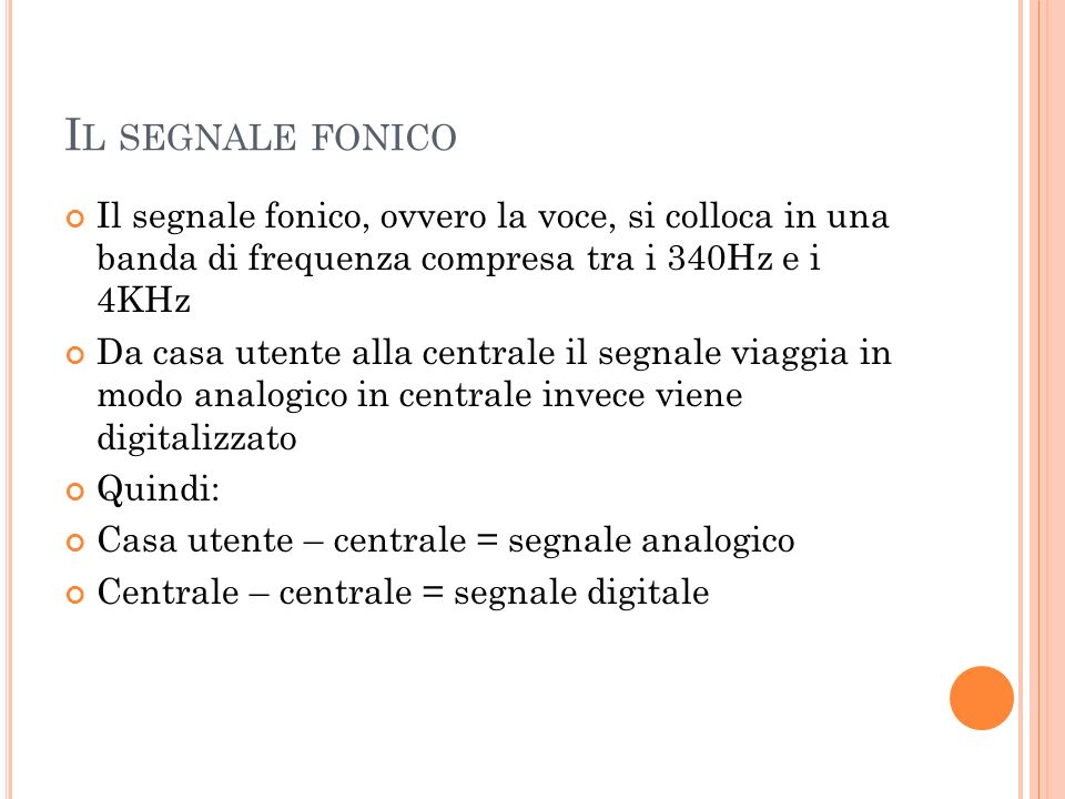 Il segnale fonico Il segnale fonico, ovvero la voce, si colloca in una banda di frequenza compresa tra i 340Hz e i 4KHz.