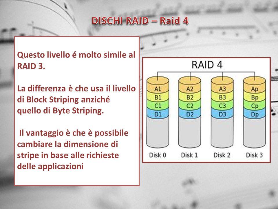 DISCHI RAID – Raid 4 Questo livello é molto simile al RAID 3.
