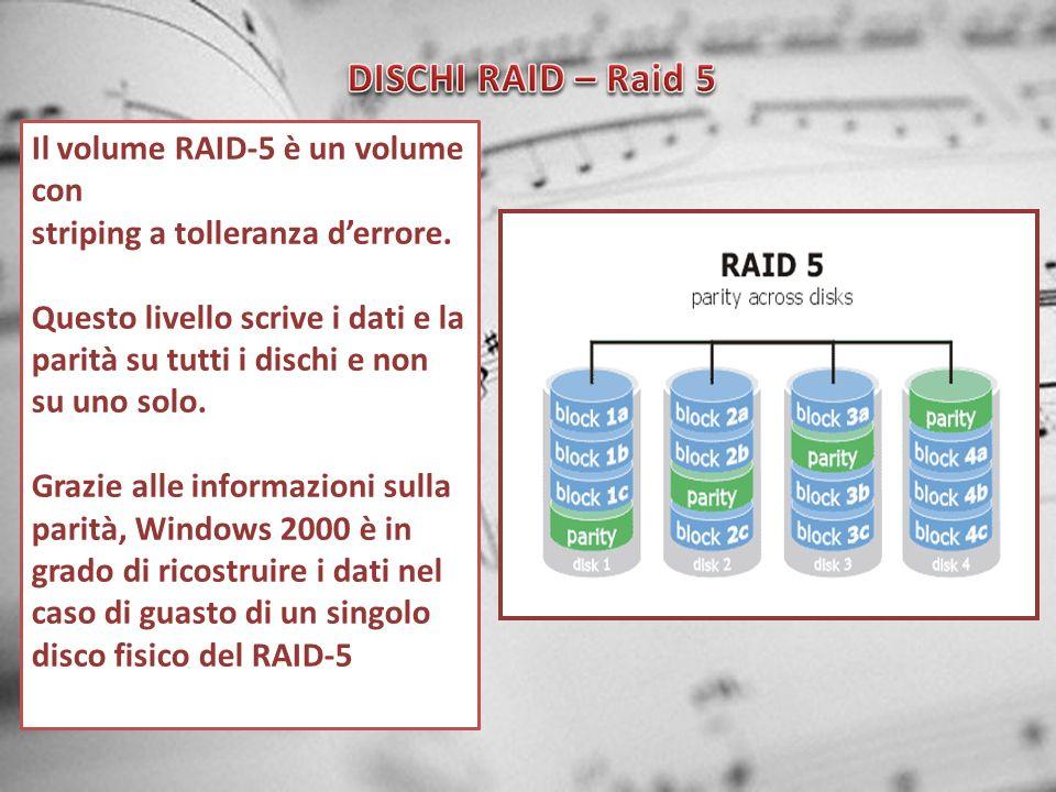 DISCHI RAID – Raid 5 Il volume RAID-5 è un volume con