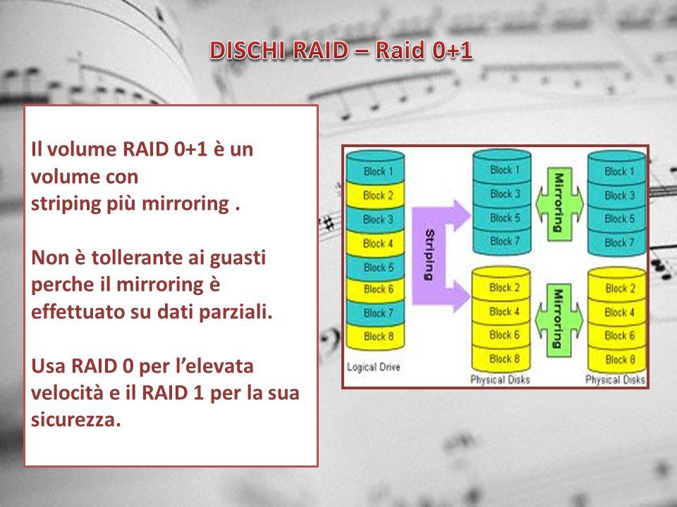 DISCHI RAID – Raid 0+1 Il volume RAID 0+1 è un volume con