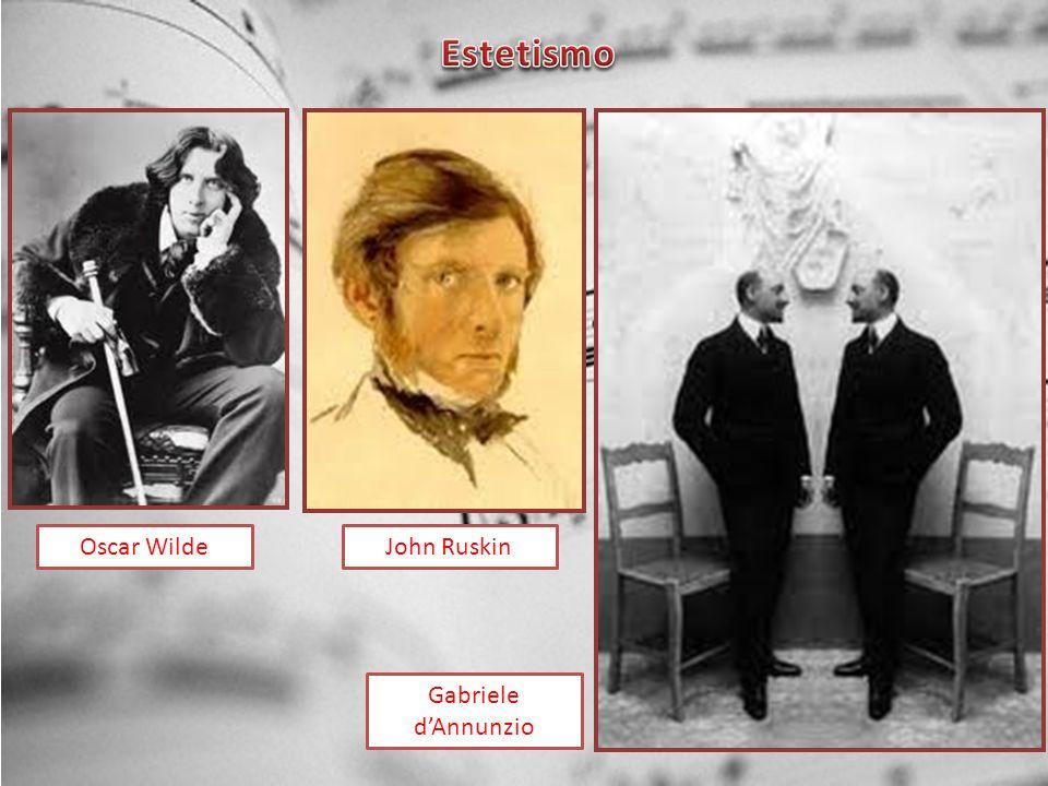 Estetismo Oscar Wilde John Ruskin Gabriele d'Annunzio