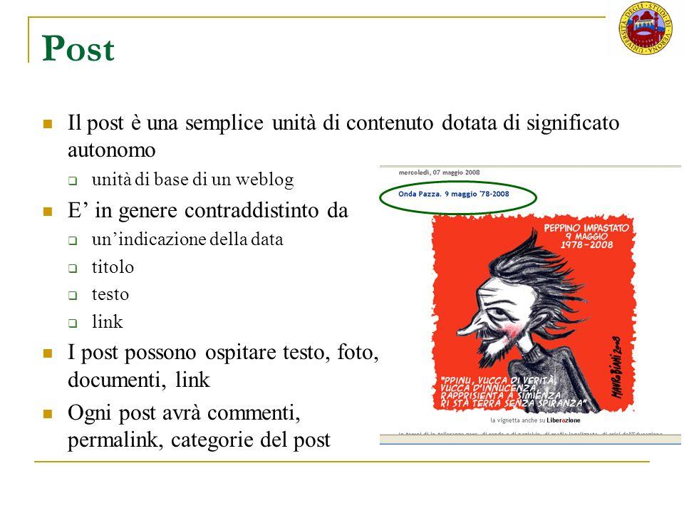 Post Il post è una semplice unità di contenuto dotata di significato autonomo. unità di base di un weblog.
