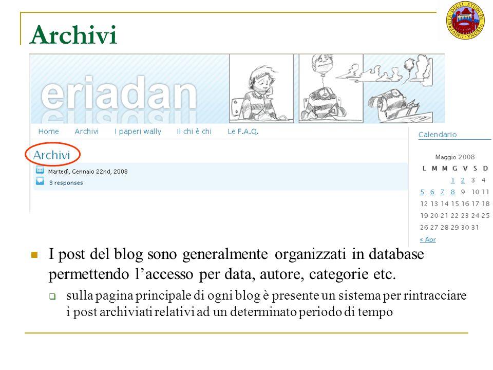 Archivi I post del blog sono generalmente organizzati in database permettendo l'accesso per data, autore, categorie etc.