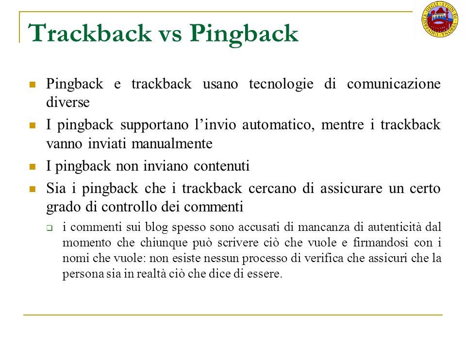 Trackback vs Pingback Pingback e trackback usano tecnologie di comunicazione diverse.