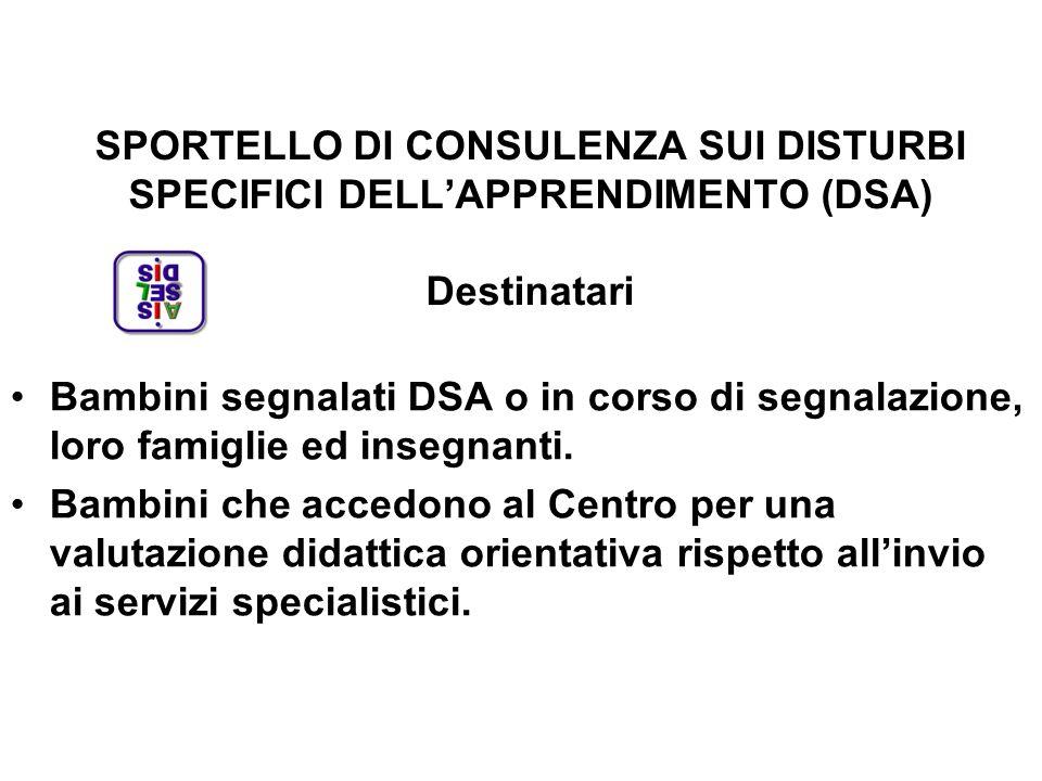 SPORTELLO DI CONSULENZA SUI DISTURBI SPECIFICI DELL'APPRENDIMENTO (DSA) Destinatari