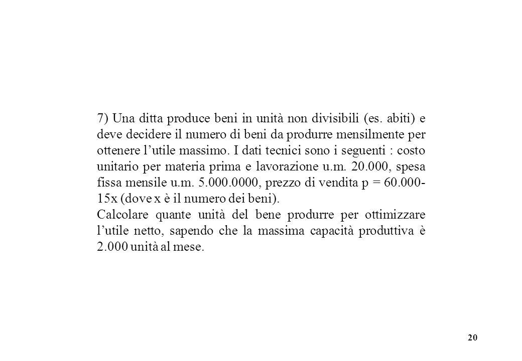 7) Una ditta produce beni in unità non divisibili (es