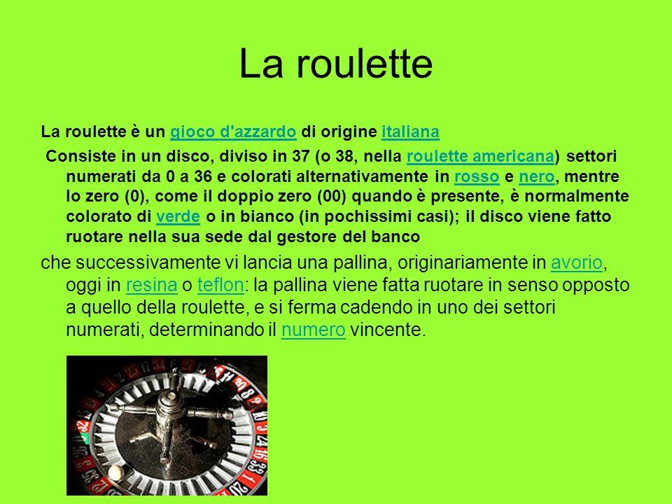 La roulette La roulette è un gioco d azzardo di origine italiana.