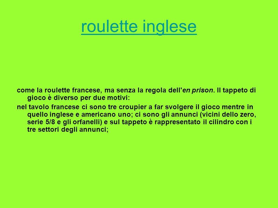 roulette inglese come la roulette francese, ma senza la regola dell en prison. Il tappeto di gioco è diverso per due motivi: