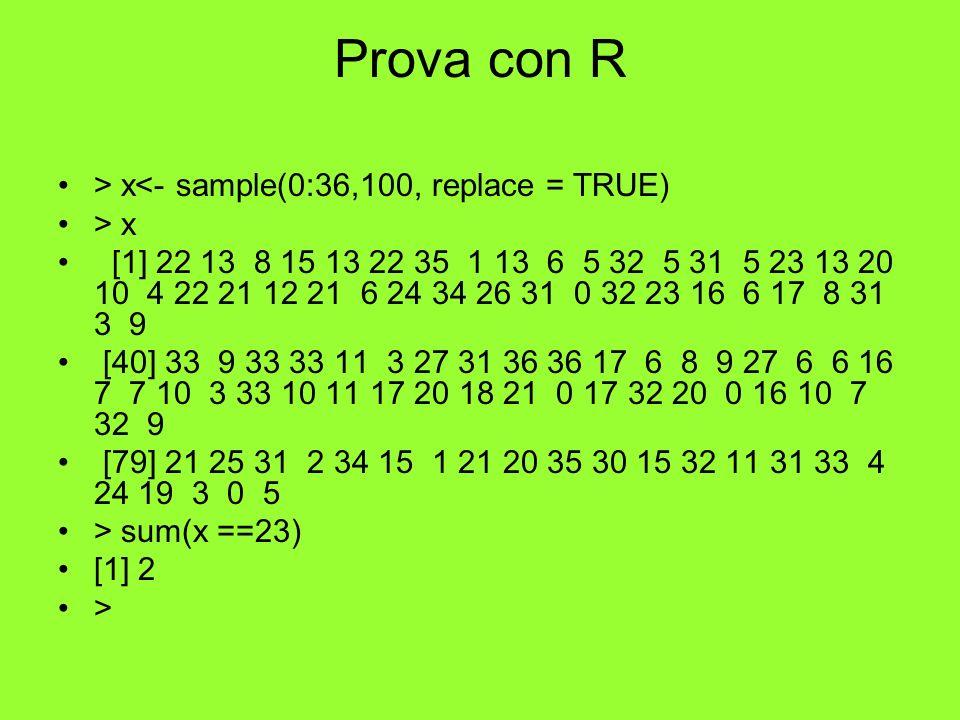 Prova con R > x<- sample(0:36,100, replace = TRUE) > x