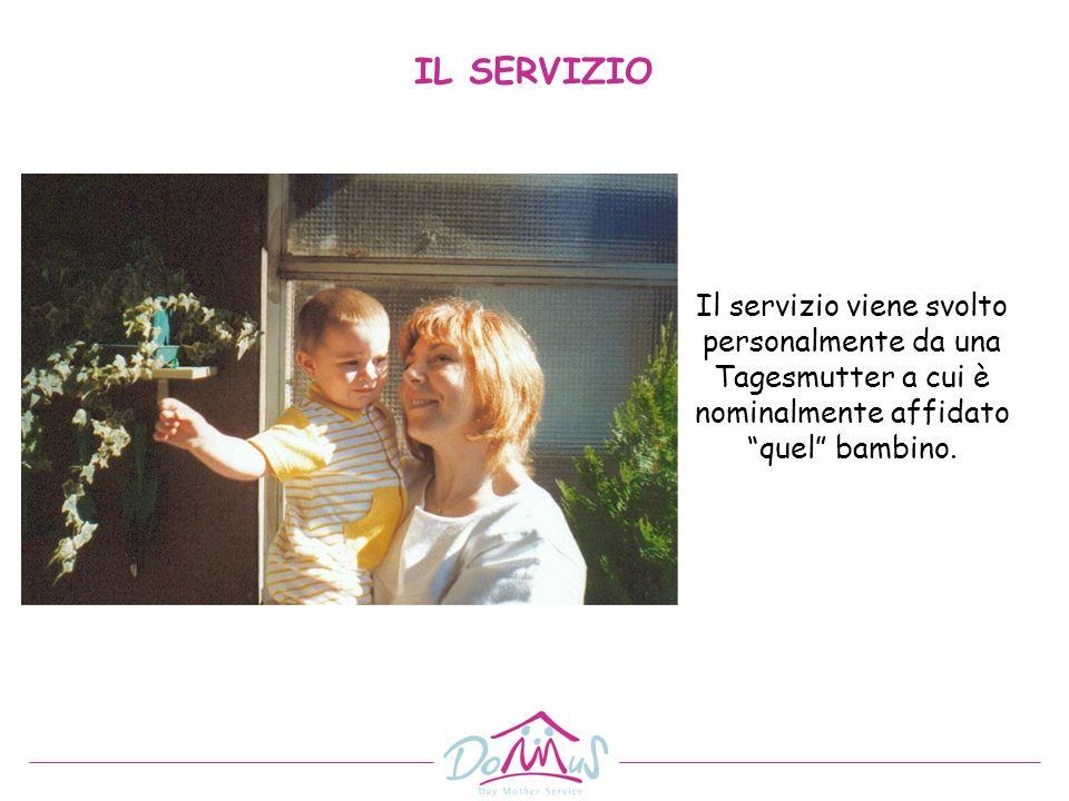 IL SERVIZIO Il servizio viene svolto personalmente da una Tagesmutter a cui è nominalmente affidato quel bambino.