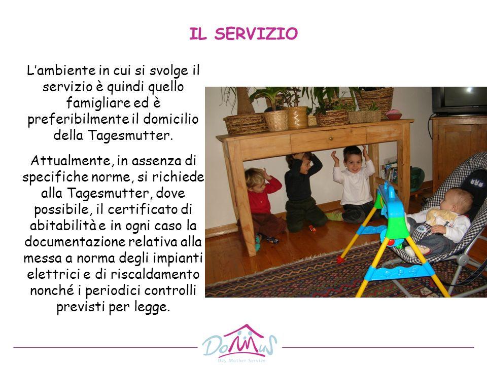 IL SERVIZIO L'ambiente in cui si svolge il servizio è quindi quello famigliare ed è preferibilmente il domicilio della Tagesmutter.