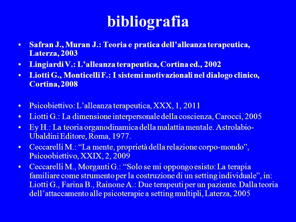 bibliografia Safran J., Muran J.: Teoria e pratica dell'alleanza terapeutica, Laterza, 2003. Lingiardi V.: L'alleanza terapeutica, Cortina ed., 2002.