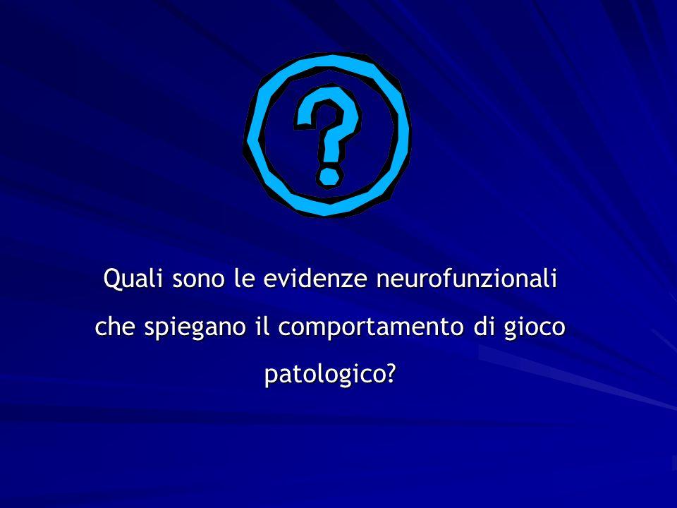 Quali sono le evidenze neurofunzionali che spiegano il comportamento di gioco patologico