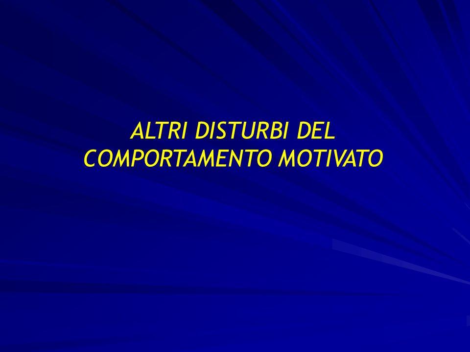 ALTRI DISTURBI DEL COMPORTAMENTO MOTIVATO