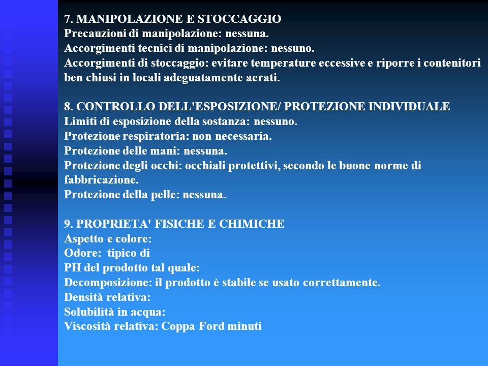7. MANIPOLAZIONE E STOCCAGGIO Precauzioni di manipolazione: nessuna