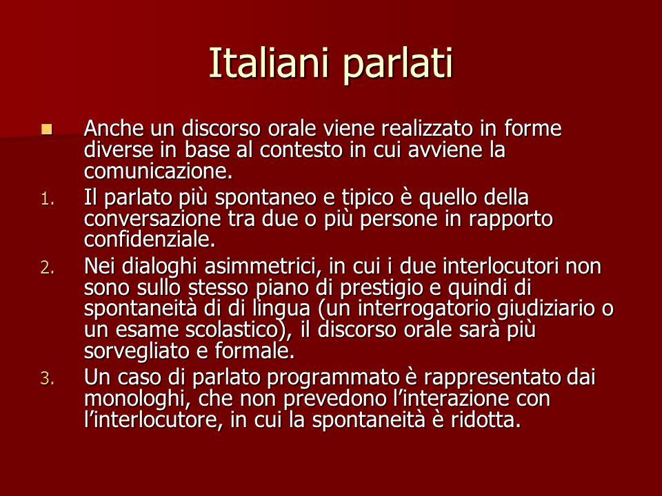 Italiani parlati Anche un discorso orale viene realizzato in forme diverse in base al contesto in cui avviene la comunicazione.