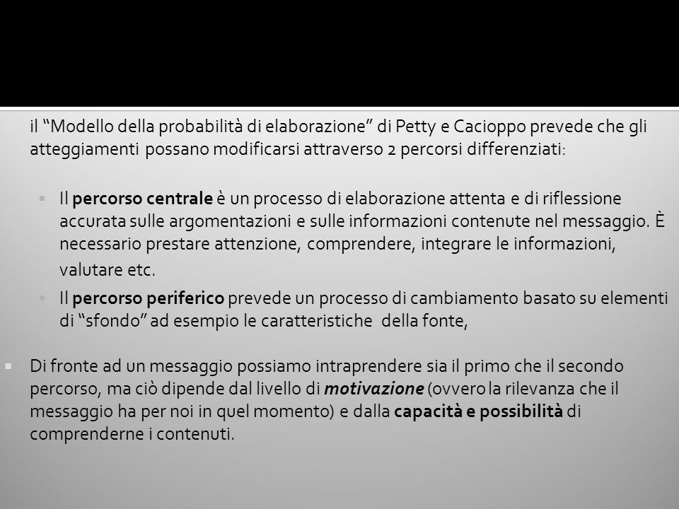 il Modello della probabilità di elaborazione di Petty e Cacioppo prevede che gli atteggiamenti possano modificarsi attraverso 2 percorsi differenziati: