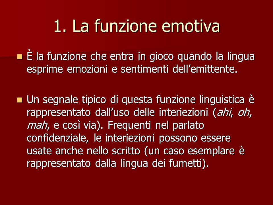 1. La funzione emotiva È la funzione che entra in gioco quando la lingua esprime emozioni e sentimenti dell'emittente.