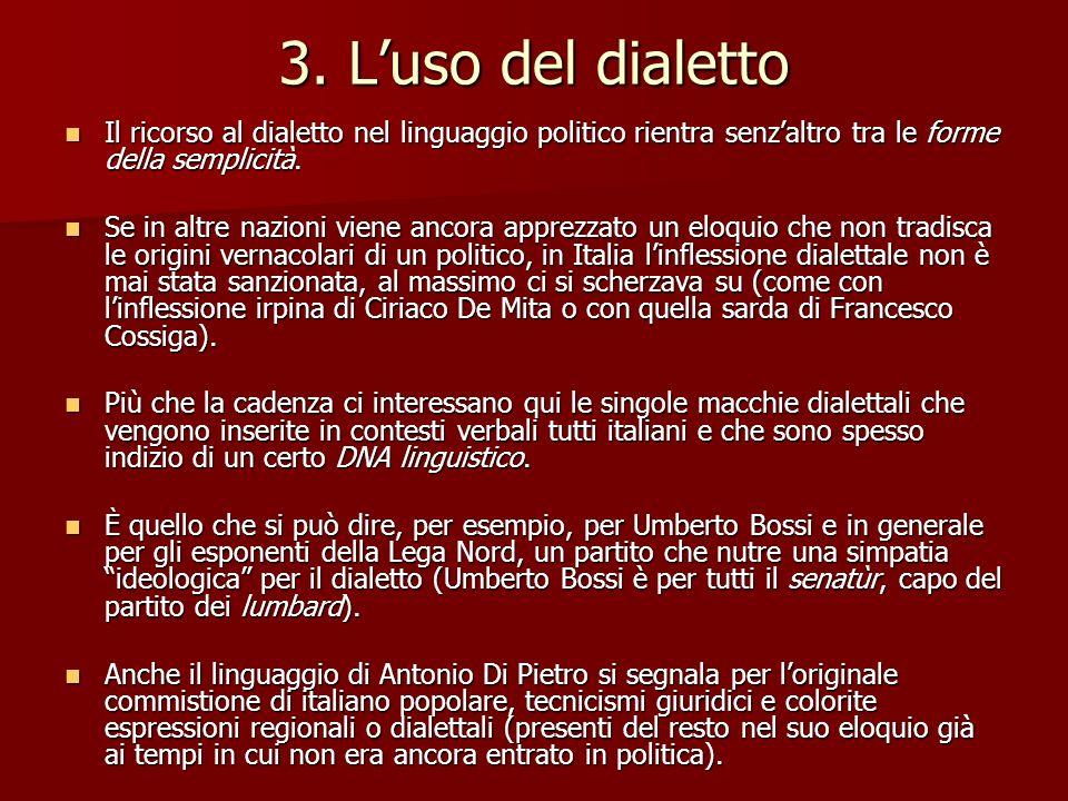 3. L'uso del dialetto Il ricorso al dialetto nel linguaggio politico rientra senz'altro tra le forme della semplicità.