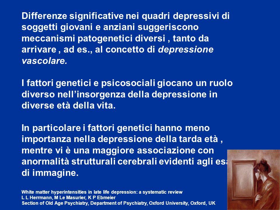 Differenze significative nei quadri depressivi di soggetti giovani e anziani suggeriscono meccanismi patogenetici diversi , tanto da arrivare , ad es., al concetto di depressione vascolare.