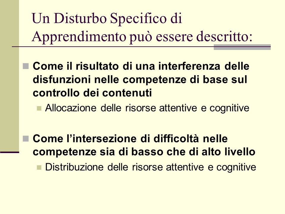 Un Disturbo Specifico di Apprendimento può essere descritto: