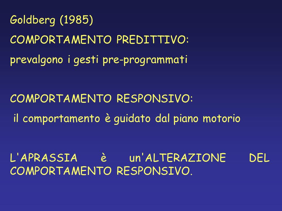Goldberg (1985) COMPORTAMENTO PREDITTIVO: prevalgono i gesti pre-programmati. COMPORTAMENTO RESPONSIVO: