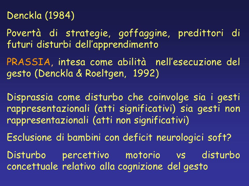 Denckla (1984) Povertà di strategie, goffaggine, predittori di futuri disturbi dell'apprendimento.