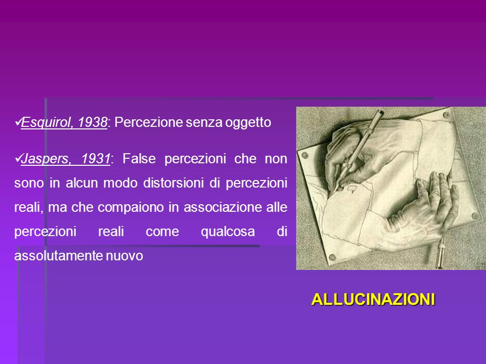 ALLUCINAZIONI Esquirol, 1938: Percezione senza oggetto