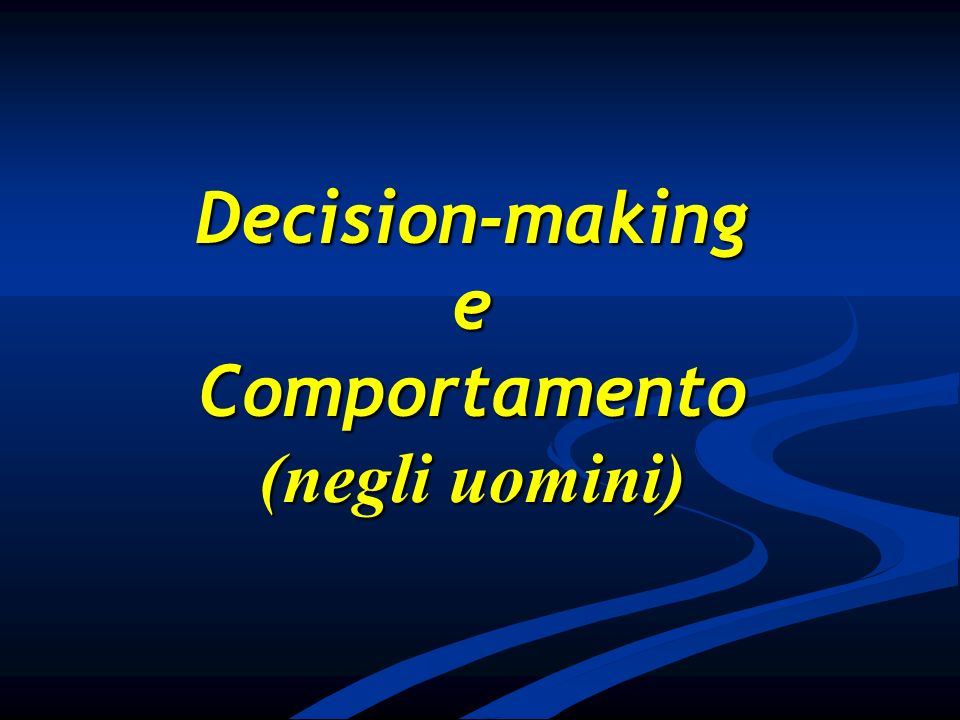 Decision-making e Comportamento (negli uomini)
