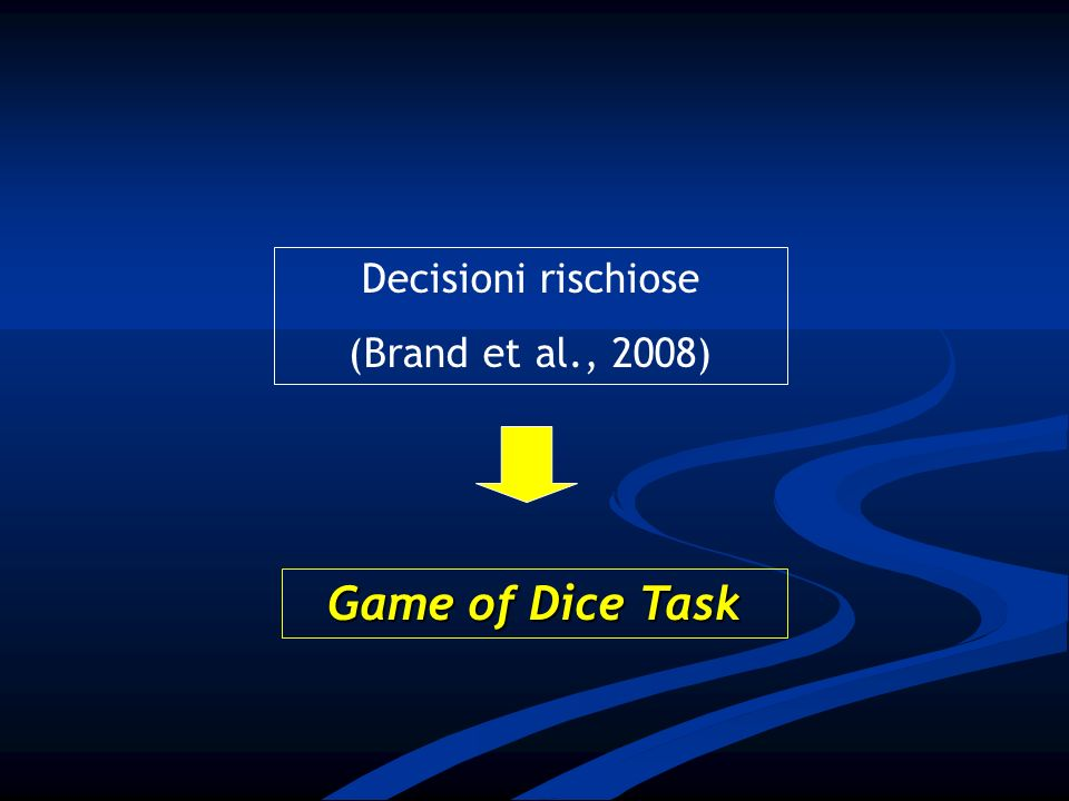 Decisioni rischiose (Brand et al., 2008) Game of Dice Task