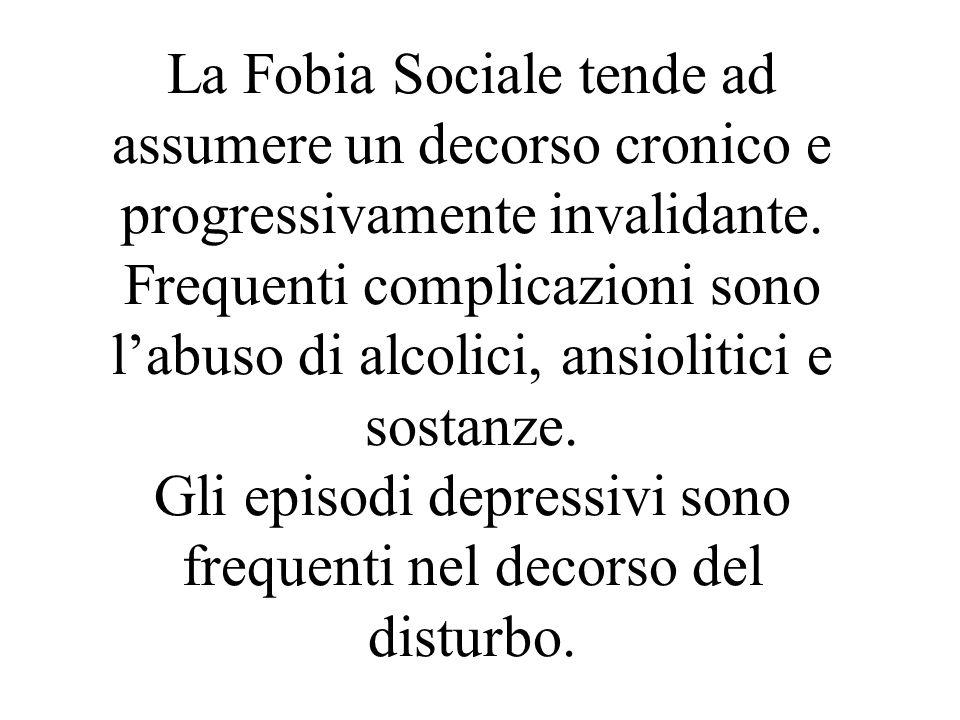 La Fobia Sociale tende ad assumere un decorso cronico e progressivamente invalidante.