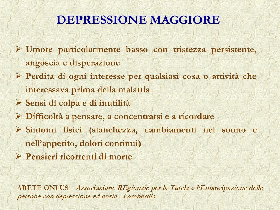 DEPRESSIONE MAGGIOREUmore particolarmente basso con tristezza persistente, angoscia e disperazione.