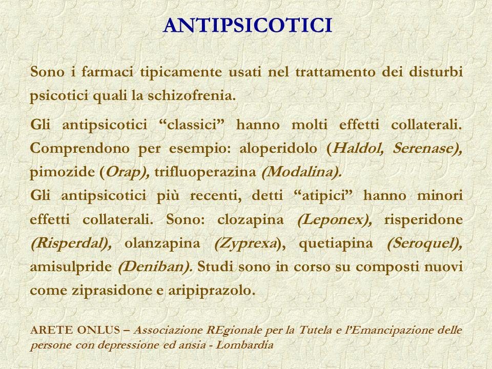 ANTIPSICOTICI Sono i farmaci tipicamente usati nel trattamento dei disturbi psicotici quali la schizofrenia.