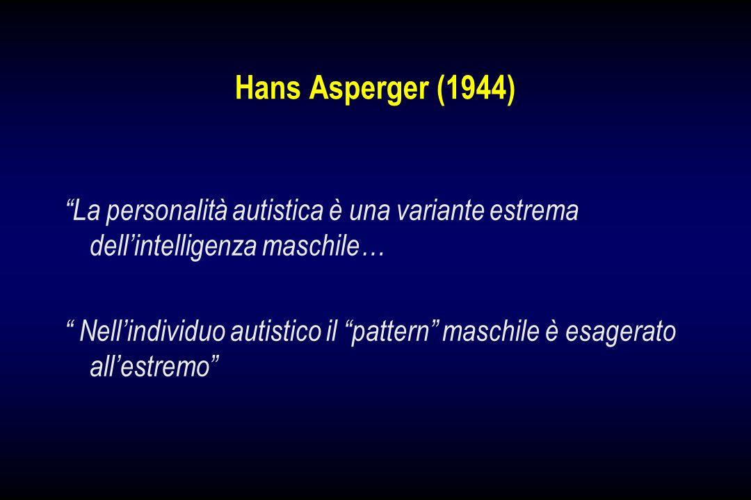 Hans Asperger (1944) La personalità autistica è una variante estrema dell'intelligenza maschile…