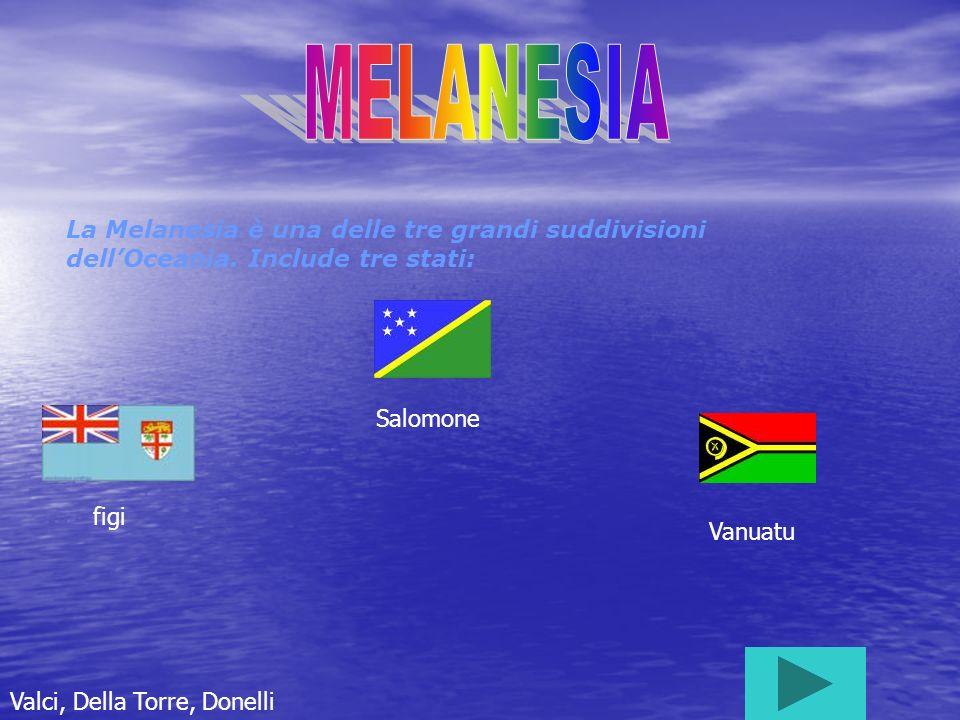 MELANESIA La Melanesia è una delle tre grandi suddivisioni dell'Oceania. Include tre stati: Salomone.