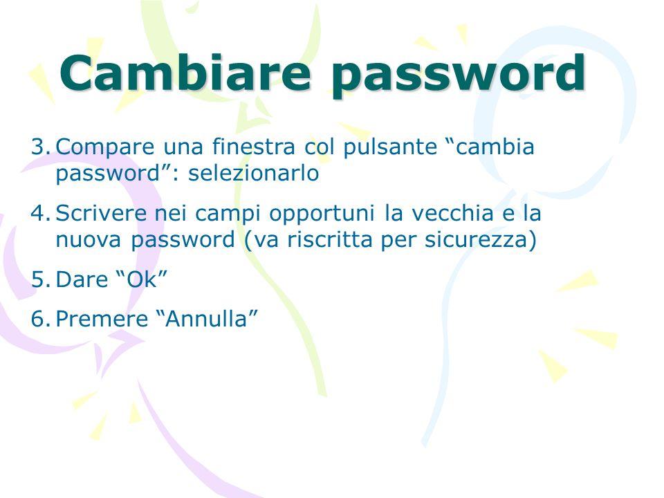 Cambiare password Compare una finestra col pulsante cambia password : selezionarlo.