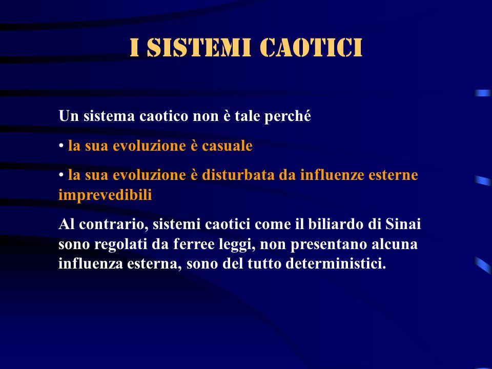 I sistemi caotici Un sistema caotico non è tale perché
